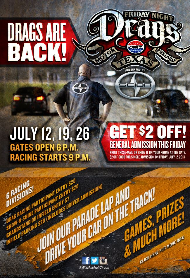 Friday Night Drags at Texas Motor Speedway presented by Scion are back this July 12th, 19th and 26th. If you are looking for some heads up, street style ...